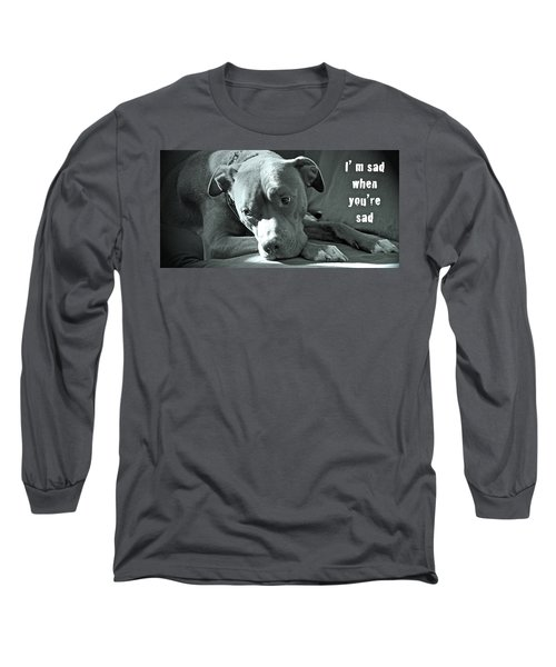 I'm Sad When You're Sad Long Sleeve T-Shirt