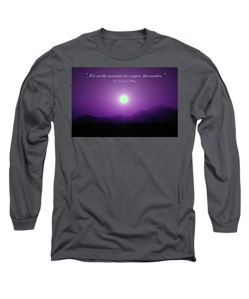 It Is Not The Mountain We Conquer Long Sleeve T-Shirt