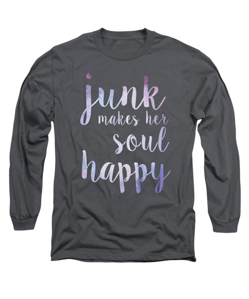 Junk Makes Her Soul Happy Long Sleeve T-Shirt