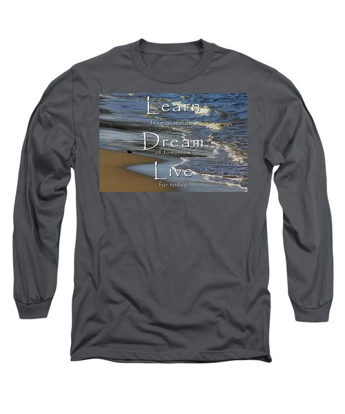 Learn, Dream, Live Long Sleeve T-Shirt