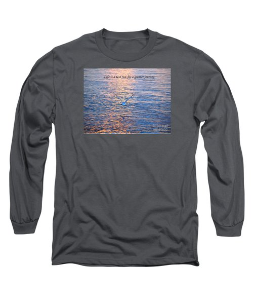 Life Is A Test Run For A Greater Journey Long Sleeve T-Shirt by Susan  Dimitrakopoulos