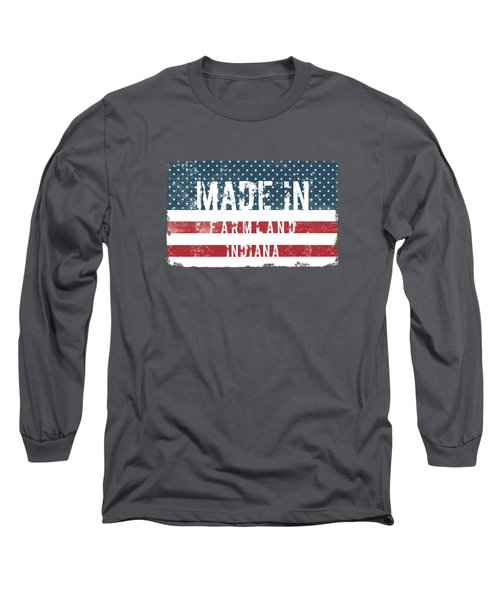 Made In Farmland, Indiana Long Sleeve T-Shirt