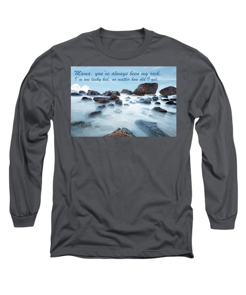 Mama, You've Always Been My Rock - Mother's Day Card Long Sleeve T-Shirt