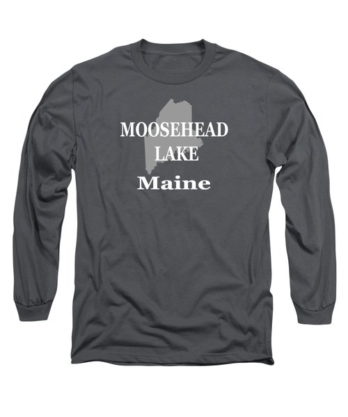 Long Sleeve T-Shirt featuring the photograph Moosehead Lake Maine State Pride  by Keith Webber Jr