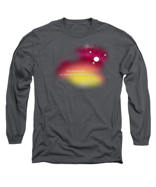 My Mother Had Me Tested Long Sleeve T-Shirt by Paulette B Wright