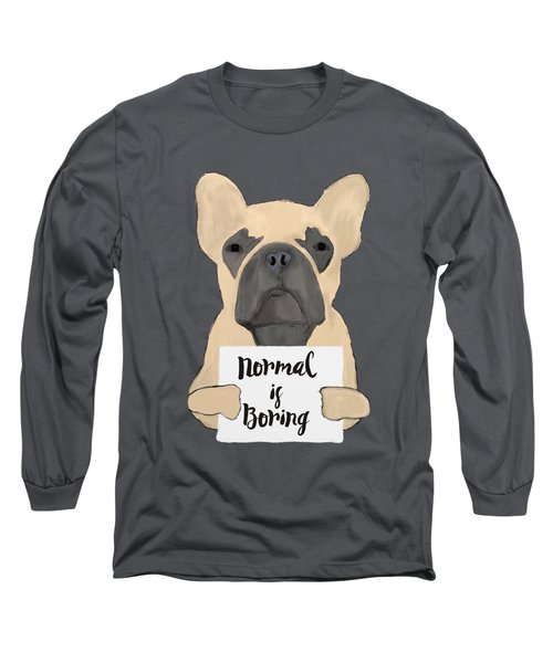 Normal Is Boring Long Sleeve T-Shirt