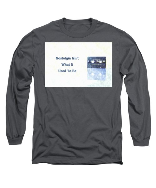 Nostalgia Isnt What It Used To Be Long Sleeve T-Shirt