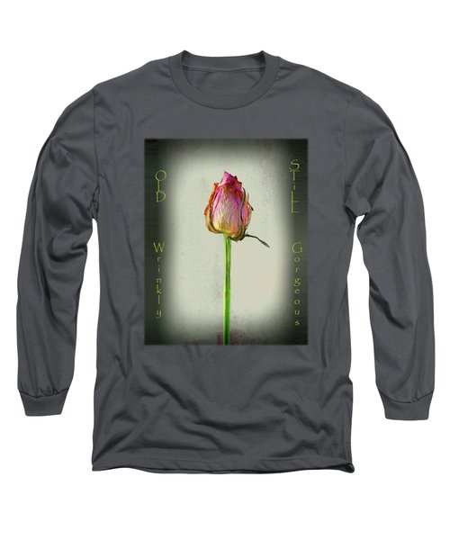Old Wrinkly Still Gorgeous Long Sleeve T-Shirt
