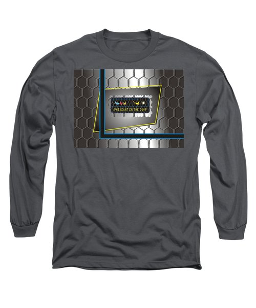 Pheasant In The Coop Long Sleeve T-Shirt
