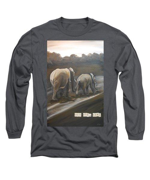 Que Sera Sera Long Sleeve T-Shirt