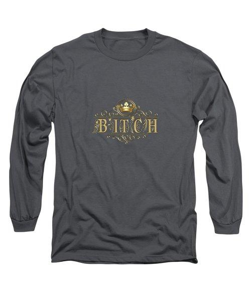 Queen Bitch Long Sleeve T-Shirt
