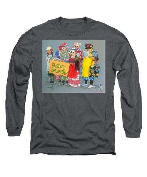 Raging Grannies  Long Sleeve T-Shirt