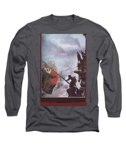 Raising The Soviet Flag  On The Reichstag Building Berlin Germany May 1945 Long Sleeve T-Shirt
