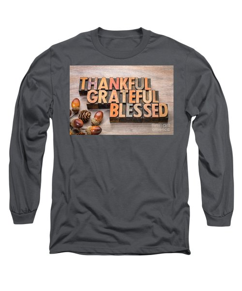 thankful, grateful, blessed - Thanksgiving theme Long Sleeve T-Shirt