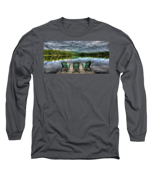 The Adirondack Mountains - Forever Wild Long Sleeve T-Shirt