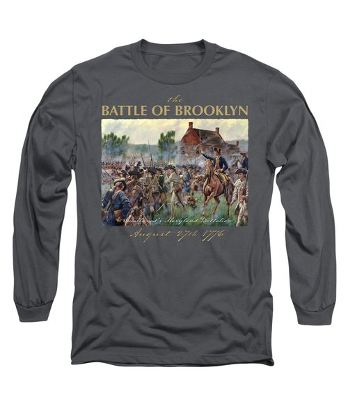 The Battle Of Brooklyn - Smallwood's Marylanders At The Old Stone House - Long Island  Long Sleeve T-Shirt