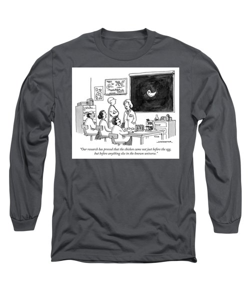 The Chicken Came Not Just Before The Egg Long Sleeve T-Shirt