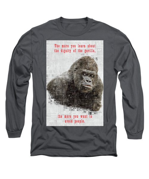 The Dignity Of A Gorilla Long Sleeve T-Shirt