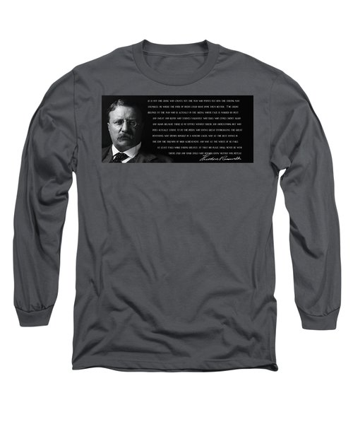 The Man In The Arena - Teddy Roosevelt 1910 Long Sleeve T-Shirt