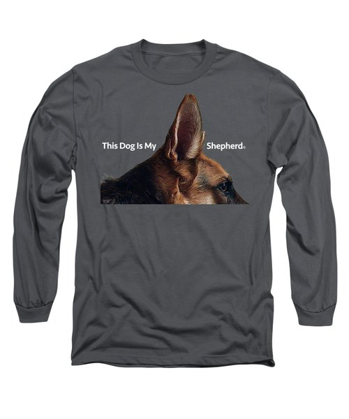 This Dog Is My Shepherd Long Sleeve T-Shirt by Jim Pavelle