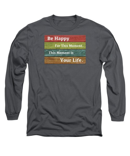 This Moment Is Your Life Long Sleeve T-Shirt by Zafer Gurel