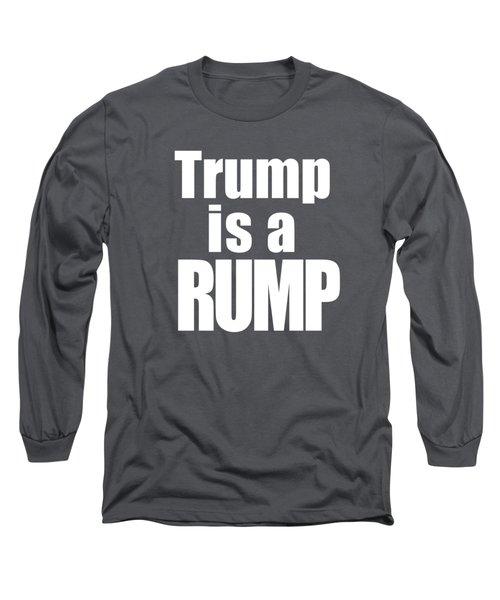 Trump Is A Rump Tee Long Sleeve T-Shirt