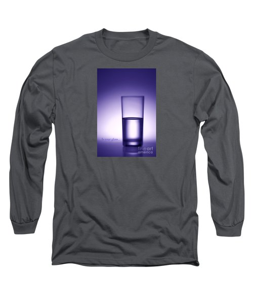 Water Glass Half Full Or Half Empty. Long Sleeve T-Shirt by George Robinson