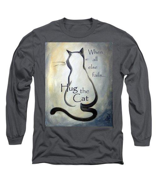 When All Else Fails...hug The Cat Long Sleeve T-Shirt