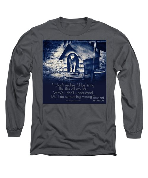 Long Sleeve T-Shirt featuring the digital art Why Am I Living Like This by Kathy Tarochione