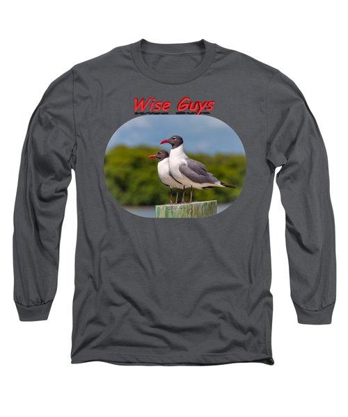 Wise Guys Long Sleeve T-Shirt