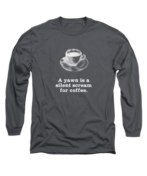 Yawn For Coffee Long Sleeve T-Shirt