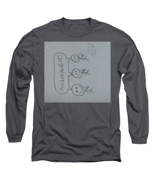 You Are An Idiot Long Sleeve T-Shirt