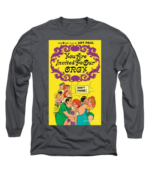 You Are Invited To Our Orgy Long Sleeve T-Shirt