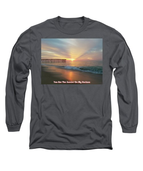 You Are The Sunrise Long Sleeve T-Shirt