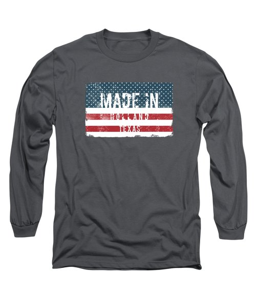 Made In Holland, Texas Long Sleeve T-Shirt