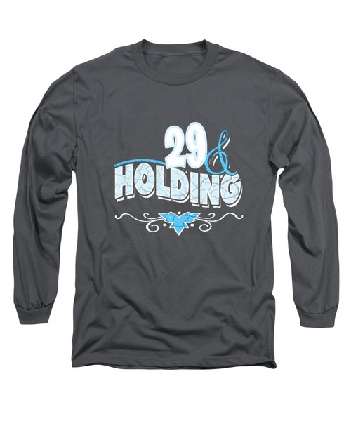 29 And Holding Long Sleeve T-Shirt