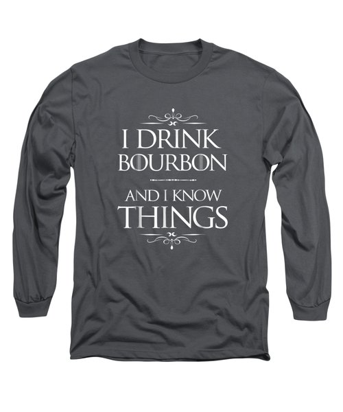 I Drink Bourbon And I Know Things Funny Alcohol T-shirt Long Sleeve T-Shirt
