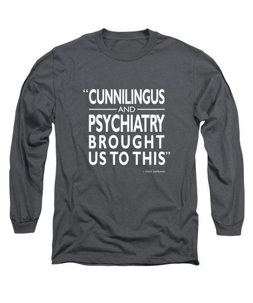 0b802d515c3d Cunnilingus And Psychiatry Long Sleeve T-Shirt