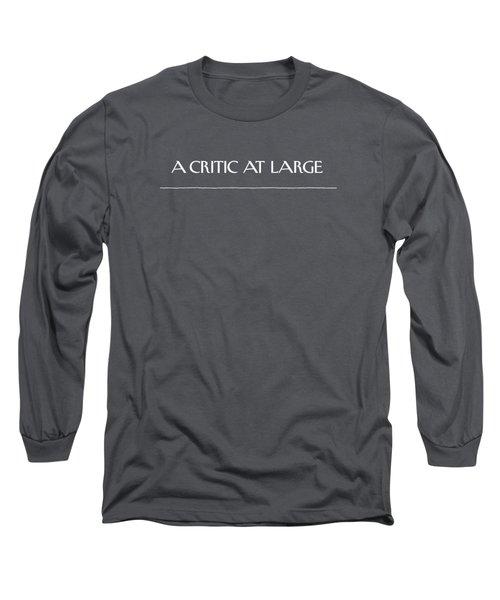 A Critic At Large Long Sleeve T-Shirt