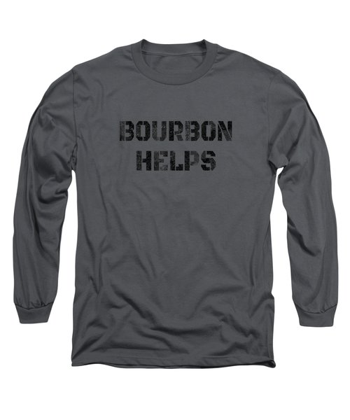 Bourbon Helps Funny Drinking Old Fashioned Shirt Long Sleeve T-Shirt