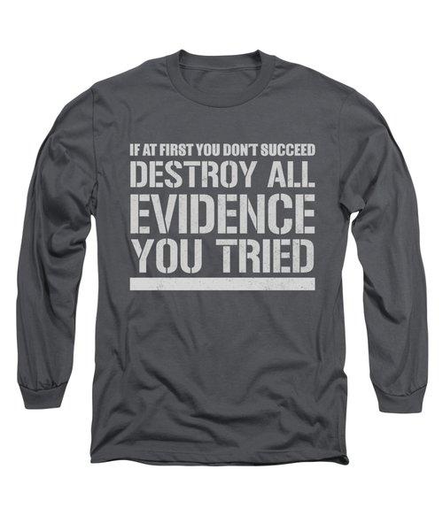 Destroy Evidence Long Sleeve T-Shirt