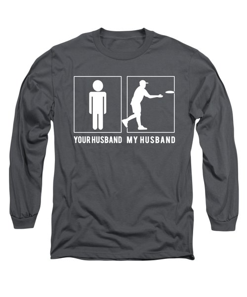 Disc-golf Your Husband My Husband Tee Present Giving Occasion Long Sleeve T-Shirt