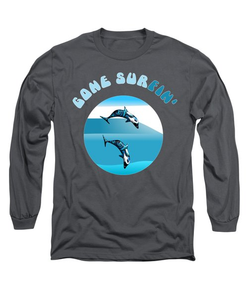 Dolphins Surfing With Text Gone Surfing Long Sleeve T-Shirt
