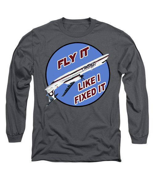 Fly It Like I Fixed It Long Sleeve T-Shirt
