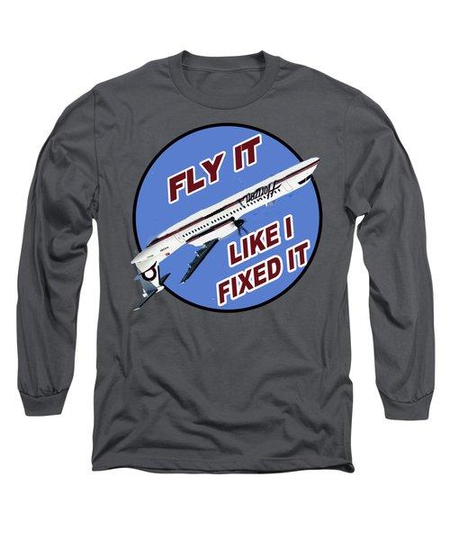 Fly It Like I Fixed It Long Sleeve T-Shirt