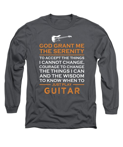 God Grant Me The Serenity To Accept The Things I Just Do Guitar Long Sleeve T-Shirt