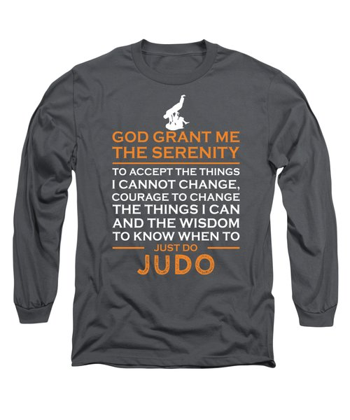 God Grant Me The Serenity To Accept The Things I Just Do Judo Long Sleeve T-Shirt