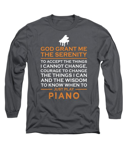 God Grant Me The Serenity To Accept The Things I Just Do Piano Long Sleeve T-Shirt