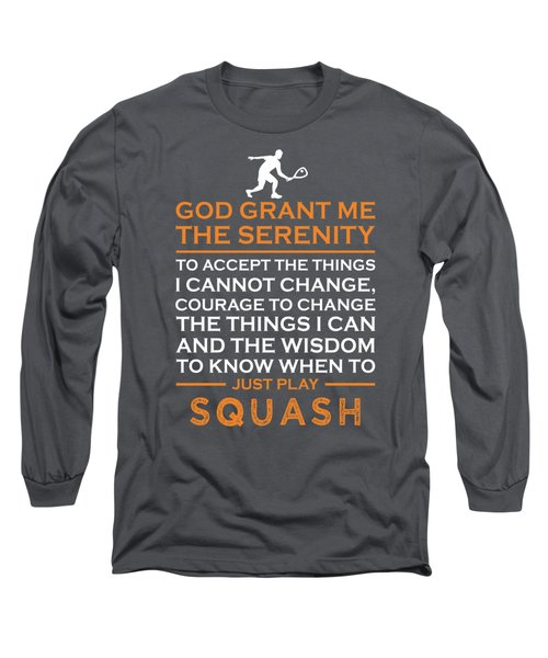 God Grant Me The Serenity To Accept The Things I Just Do Squash Long Sleeve T-Shirt