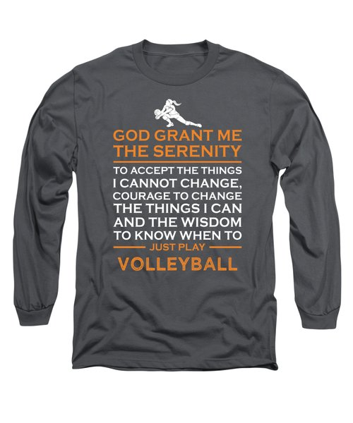 God Grant Me The Serenity To Accept The Things I Just Do Volleyball Long Sleeve T-Shirt